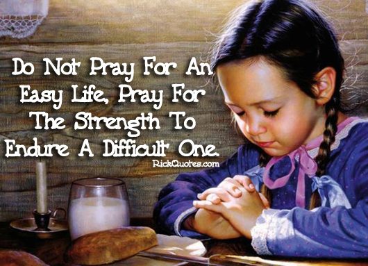 Prayer Quotes | Pray For The Strength To Endure A Difficult One