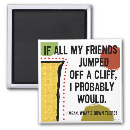 If My Friends Jump Off a Cliff | Funny Fridge Magnet