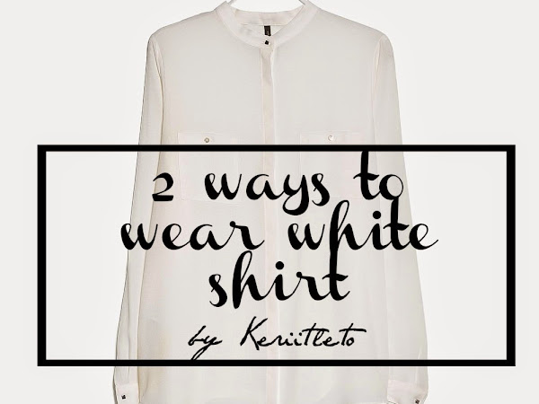 Outfit ideas : Two ways to wear white shirt