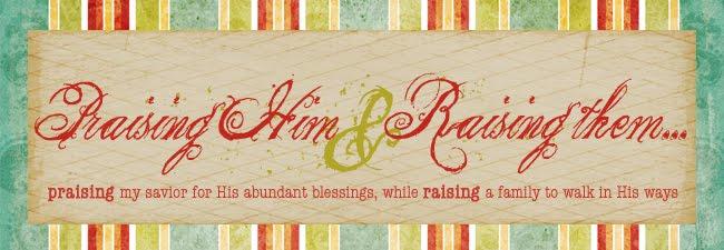 Praising Him & Raising Them