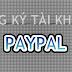 Hướng dẫn đăng ký và Verified tài khoản Paypal