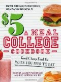 The $5 a Meal College Cookbook - Good Cheap Food for When You Need to Eat