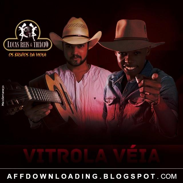 Lucas Reis e Thácio – Vitrola Véia