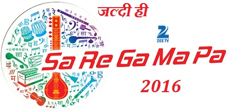 Sa Re Ga Ma Pa 2016 Zee Tv Upcoming Reality Show Plot Wiki,Promo,Timing,Host,Judge,Audition - 'सा रे गा मा पा '
