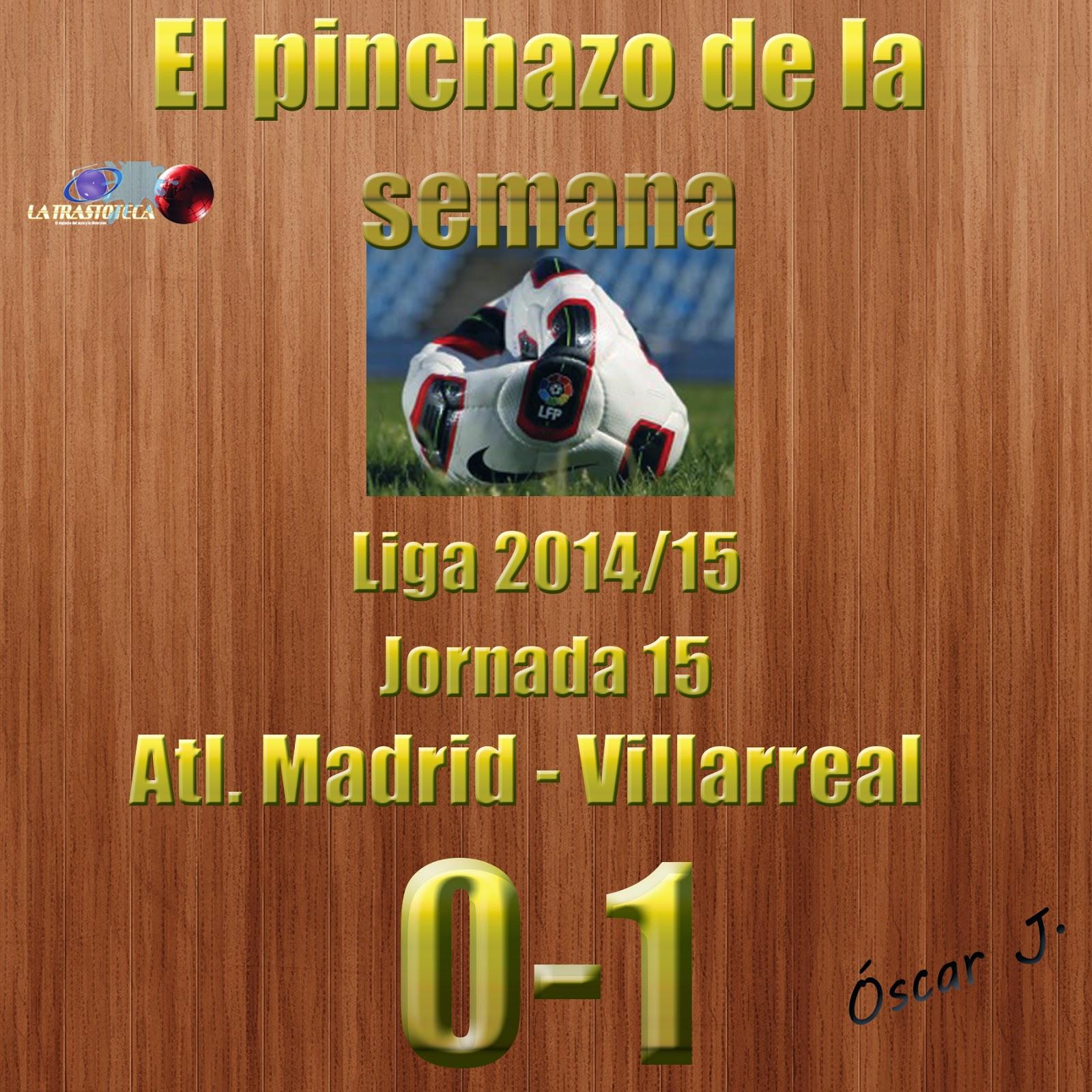 Atlético de Madrid 0-1 Villarreal. Liga 2014/15 - Jornada 15. El pinchazo de la semana.