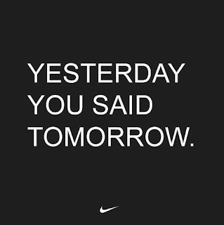 Nike - yesterday you said tomorrow