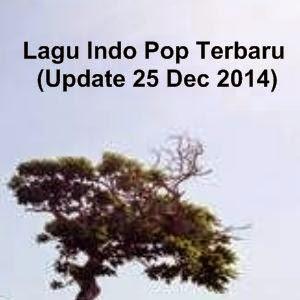Lagu Indo Pop Terbaru (Update 25 Dec 2014)
