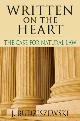 Written on the Heart: The Case for Natural Law J. Budziszewski