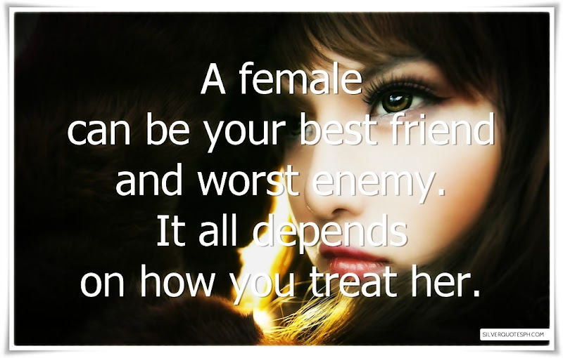 A Female Can Be Your Best Friend And Worst Enemy, Picture Quotes, Love Quotes, Sad Quotes, Sweet Quotes, Birthday Quotes, Friendship Quotes, Inspirational Quotes, Tagalog Quotes