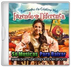 musicas%2Bpara%2Bbaixar CD Turminha da Cistina Mel – Fazendo a Diferença (2014)