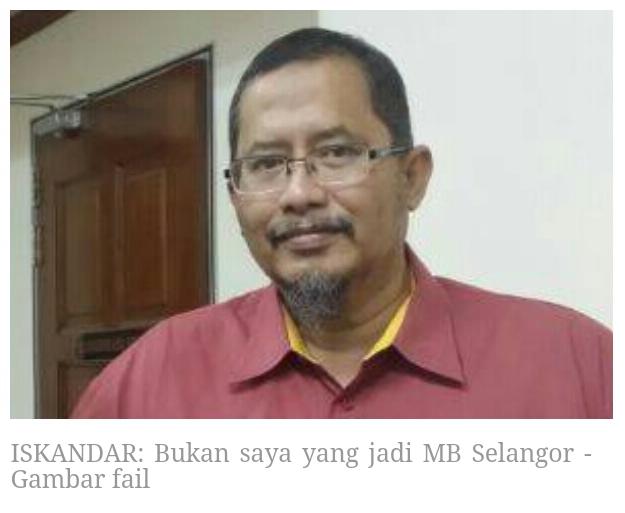 TERKINI ISKANDAR Bukan saya yang jadi MB Selangor Yang saya tahu nama orang lain sudah naik Sudah jadi open secret