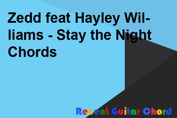 Zedd feat Hayley Williams - Stay the Night Chords