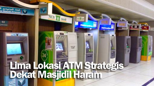 Lima Lokasi ATM Strategis Dekat Masjidil Haram