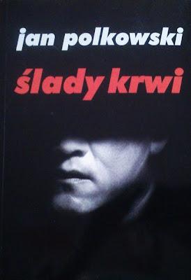 """Jan Polkowski """"Ślady krwi"""""""