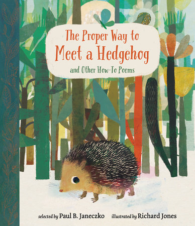 The Proper Way to Meet a Hedgehog selected by Paul Janeczko