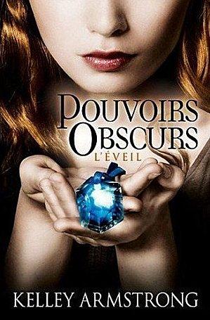 Pouvoirs Obscurs (trilogie) de Kelley Armstrong Pouvoirs+Obscurs+2+-+L%2527%25C3%25A9veil