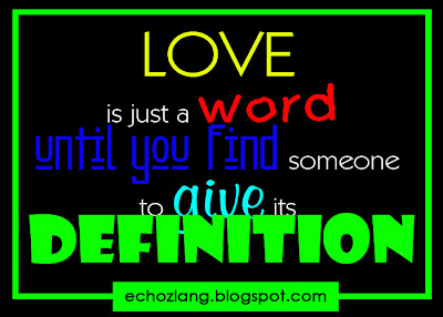 LOVE is just a word until you find someone to give its definition
