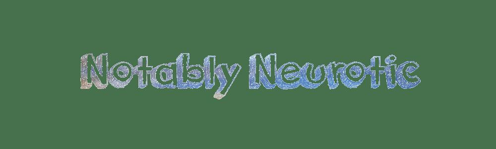 Notably Neurotic