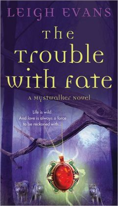 The Trouble with Fate by Leigh Evans (Mystwalker #1)