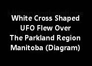White Cross Shaped UFO Flew Over The Parkland Region Manitoba (Diagram)