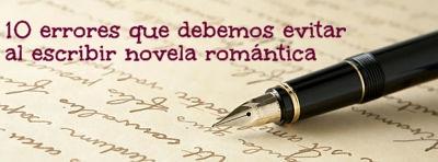10 errores que debemos evitar al escribir novela romántica