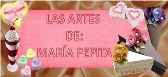 LAS ARTES  DE MARÍA PEPITA