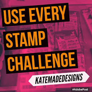 Use Every Stamp Challenge Katemade Designs ©2016