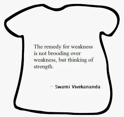 "The following quote is written on a T-shirt image: ""The remedy of weakness is not brooding over weakness, but thinking of strength."""