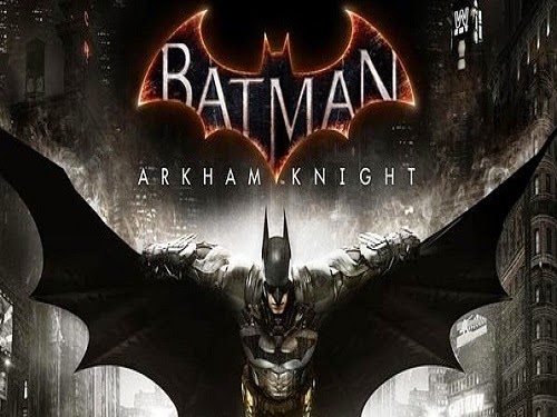 Top 5 Upcoming PC Games 2015, Batman : Arkham Knight