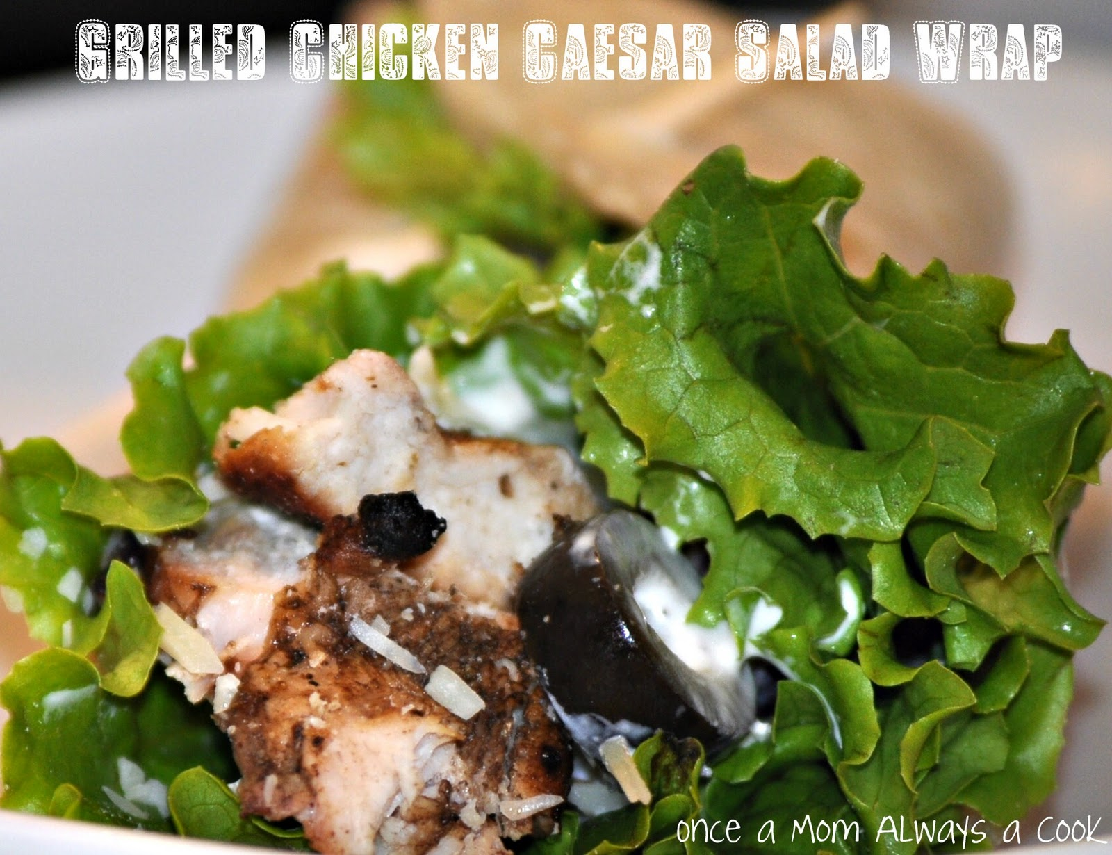 Once a Mom Always a Cook: Grilled Chicken Caesar Wraps