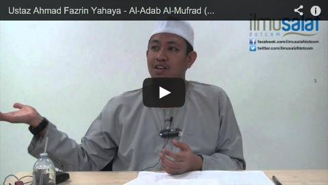 Ustaz Ahmad Fazrin Yahaya – Al-Adab Al-Mufrad ( siri 7 )