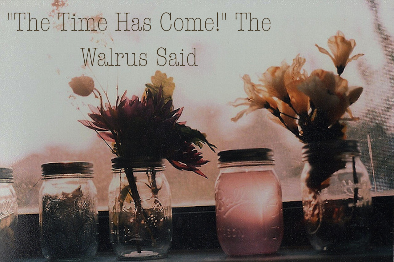 """The time has come!"" the Walrus said"
