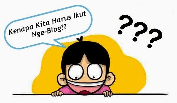 Kenapa Kita Harus Ikut Nge-Blog?