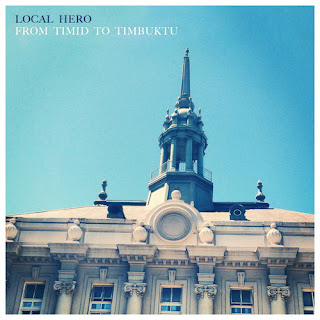 Stream Local Hero's album, From Timid to Timbuktu