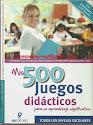 500 JUEGOS DIDÁCTICOS PARA TODOS LOS NIVELES EDUCACIÓN