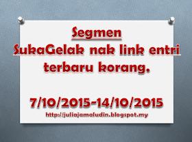 http://juliajamaludin.blogspot.my/2015/10/segmen-sukagelak-nak-link-entri-terbaru.html?m=1
