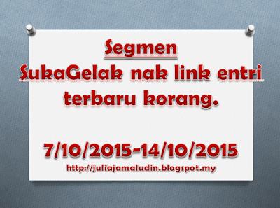http://juliajamaludin.blogspot.my/2015/10/segmen-sukagelak-nak-link-entri-terbaru.html
