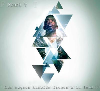 Frank T - Los Negros También Iremos A La Luna 2016 (España)