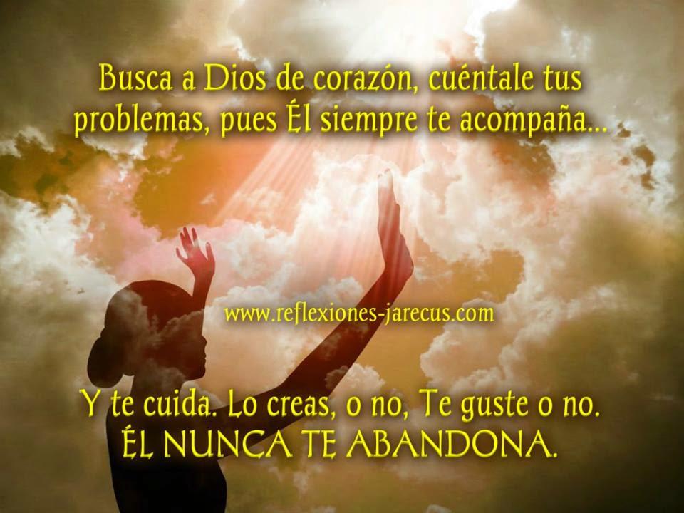 Busca a Dios de corazón, cuéntale tus problemas, pues Él siempre te acompaña y te cuida...