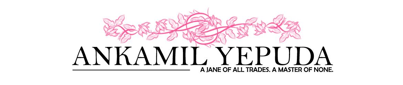 Ankamil Yepuda --- A Jane of All Trades. A Master of None.