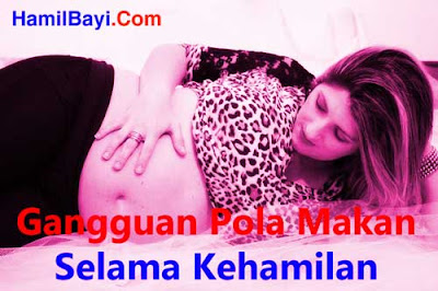 Gangguan Pola Makan Selama Kehamilan