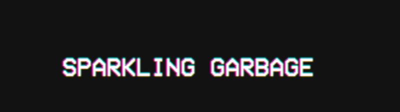 ✄ SPARKLING GARBAGE