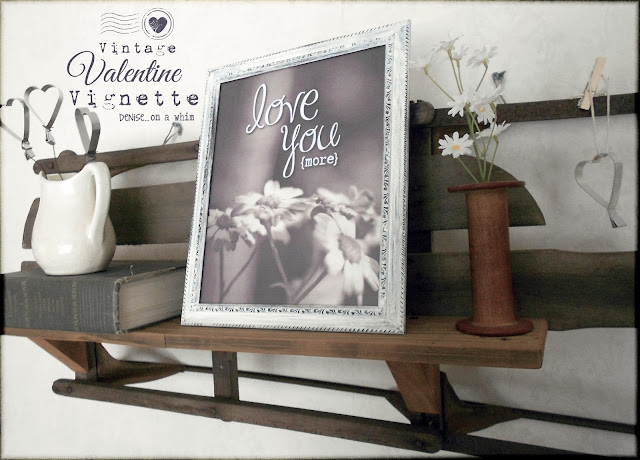 Love You More Printed Sign in a Valetnine Vignette via http://deniseonawhim.blogspot.com