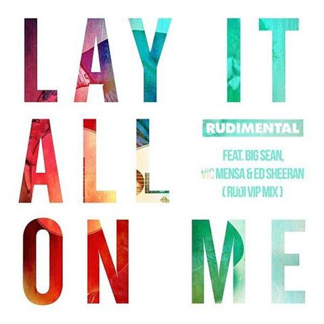Rudimental - Lay It All On Me (Remix) (Feat. Big Sean, Vic Mensa & Ed Sheeran)