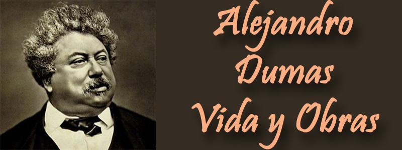 Alejandro Dumas Vida y Obras | Todo sobre Dumas