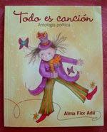 """""""Todo es canción: Antología Poética"""". Alma Flor Ada. Editorial Santillana. Miami. 2010"""