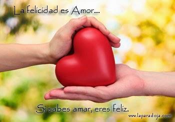 La felicidad es Amor, si sabes amar, eres feliz