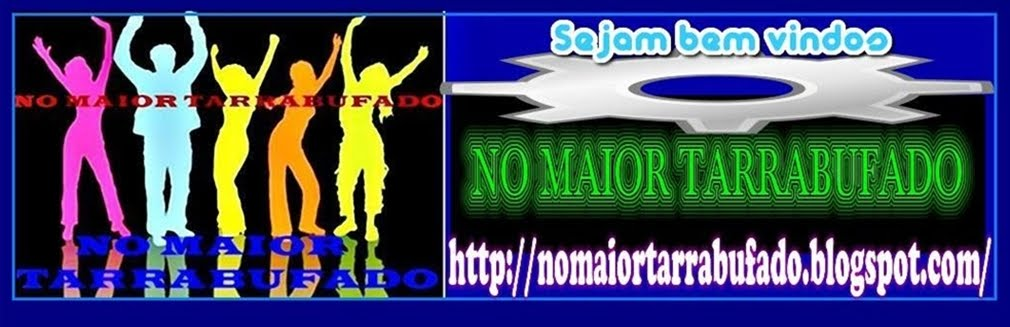 NO MAIOR TARRABUFADO