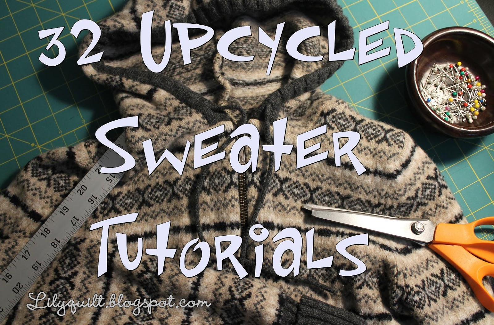 Lilyquilt 32 upcycled sweater tutorials Upcycling for beginners