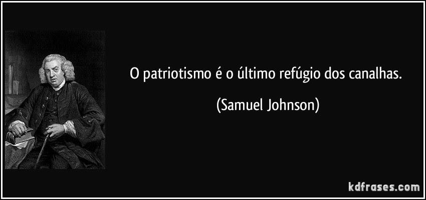 """""""O patriotismo é o último refúgio dos canalhas"""""""